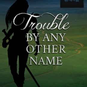 "Say Hello to Lori and her Wonderful, ""Trouble by Any Other Name"" (What a title)"