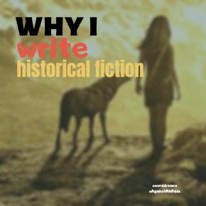 Why I Write HistoricalFiction