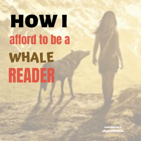 How I Afford to be a WhaleReader