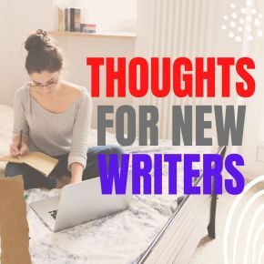 A Few Thoughts for New Writers