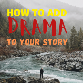 How to Add Drama to yourWriting