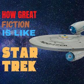 How Great Fiction is Like StarTrek